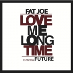 Fat Joe feat. Future – Love Me Long Time